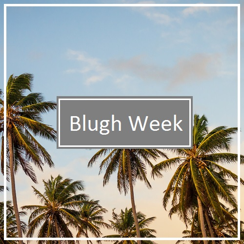A Blugh Week